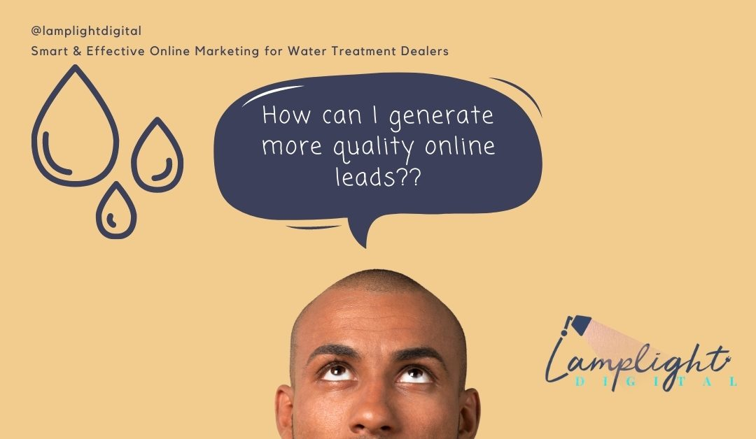 One Simple Way to Improve Quality Lead Generation for Water Treatment Dealers
